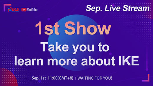 September Livestream-1st Show Take You To Learn More About IKE
