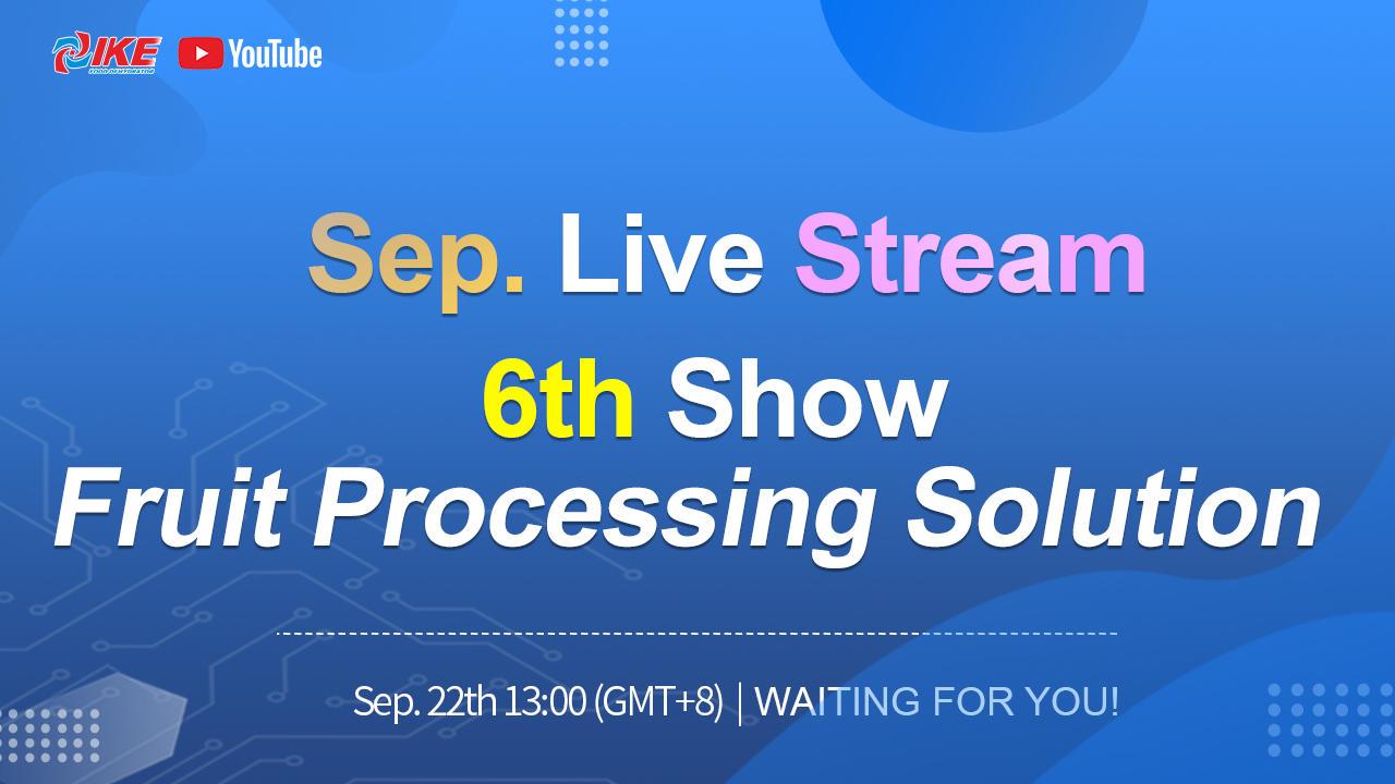 September Livestream-6th Show Fruit Processing Solution